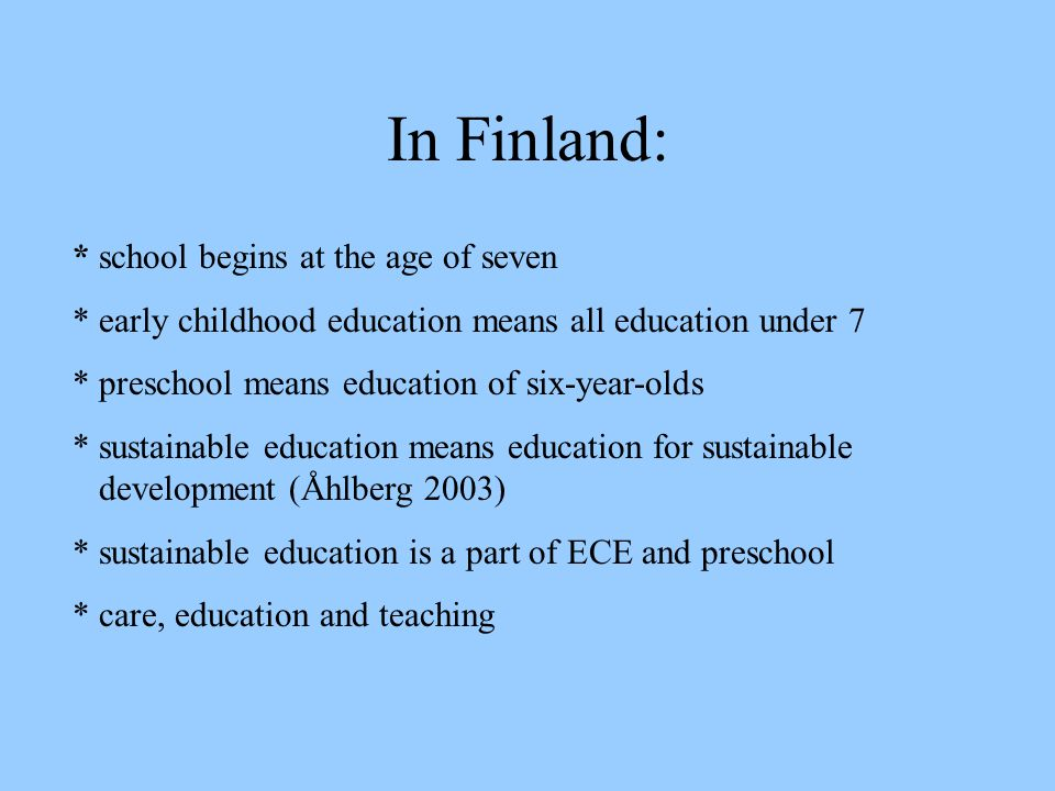 In Finland: * school begins at the age of seven