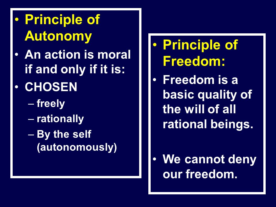 Principle of Autonomy Principle of Freedom: