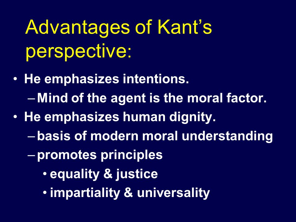 Advantages of Kant's perspective: