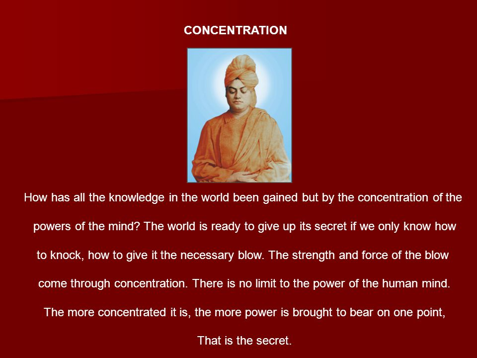 CONCENTRATION How has all the knowledge in the world been gained but by the concentration of the.