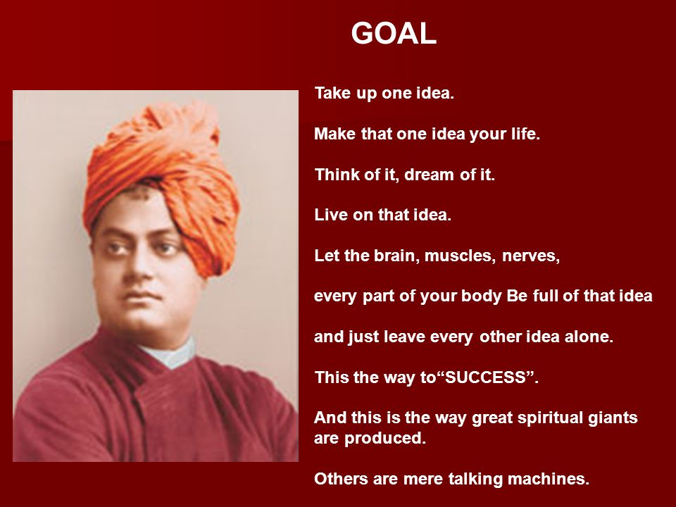 GOAL Take up one idea. Make that one idea your life.