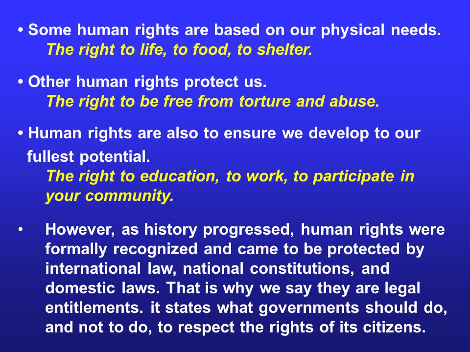 • Some human rights are based on our physical needs