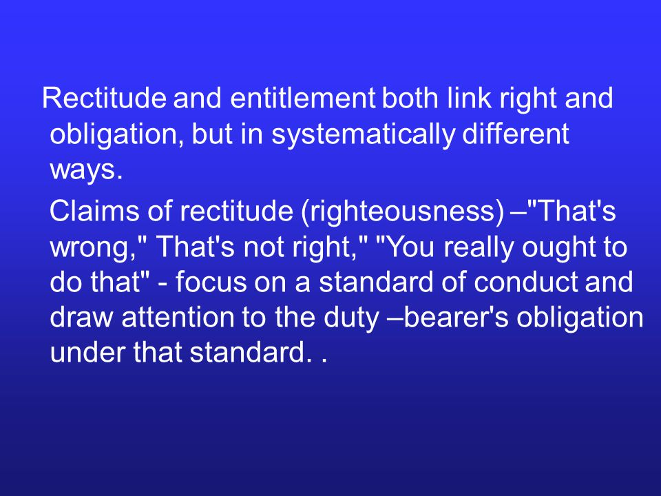 Rectitude and entitlement both link right and obligation, but in systematically different ways.