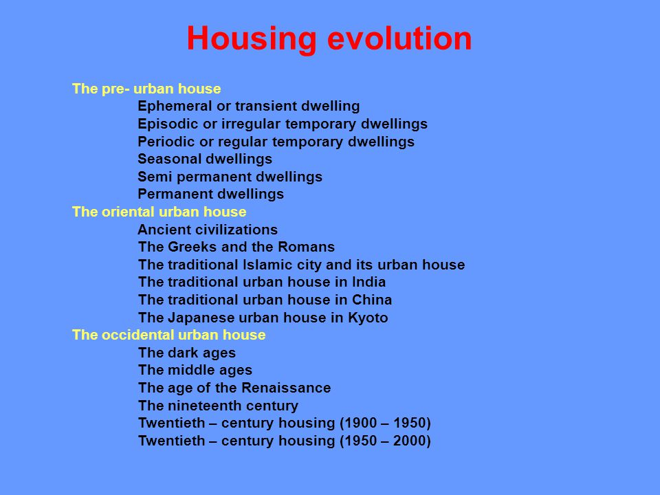Housing evolution The pre- urban house Ephemeral or transient dwelling