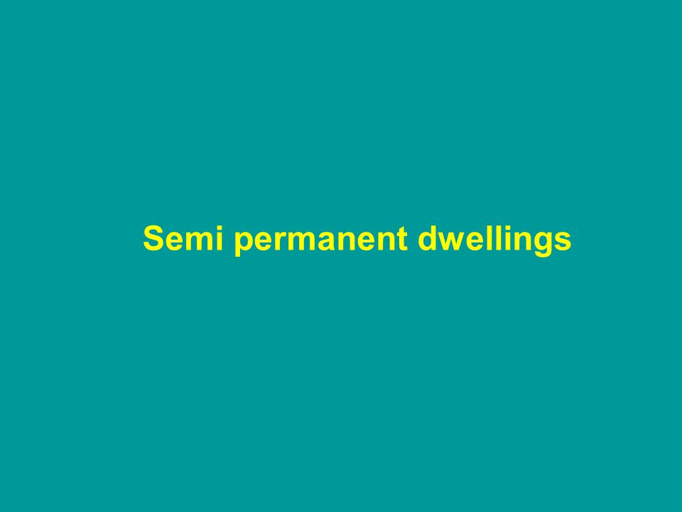 Semi permanent dwellings