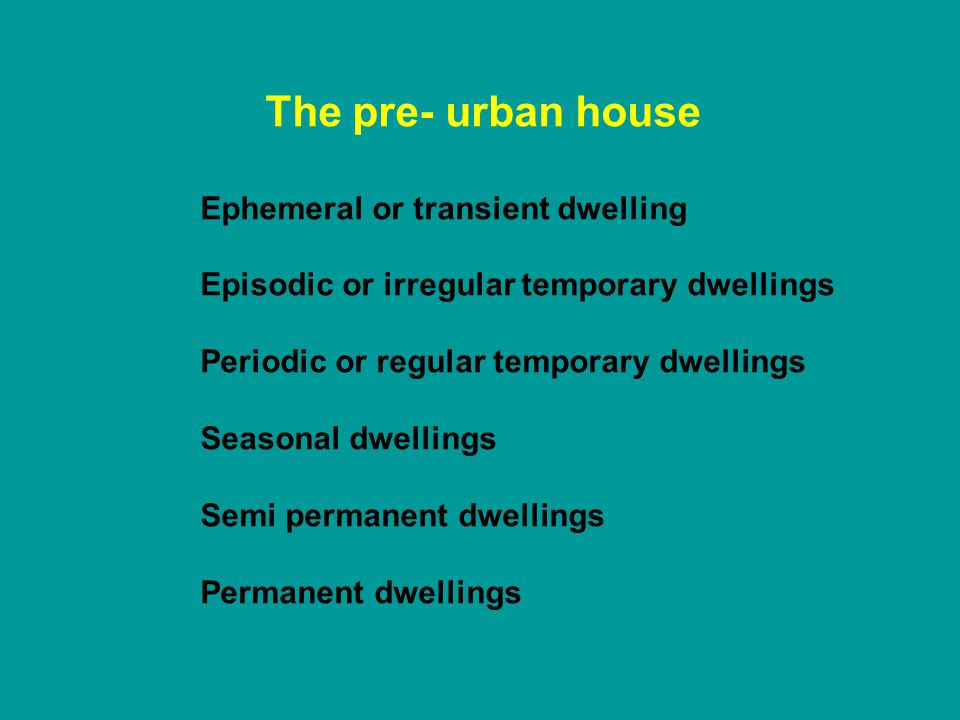 The pre- urban house Ephemeral or transient dwelling