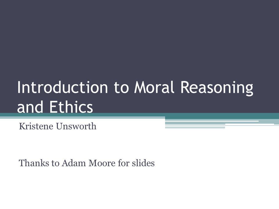 Introduction to Moral Reasoning and Ethics