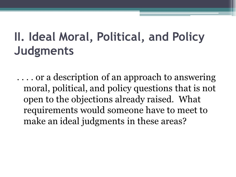 II. Ideal Moral, Political, and Policy Judgments