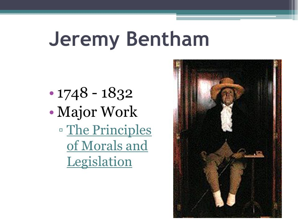 Jeremy Bentham 1748 - 1832 Major Work