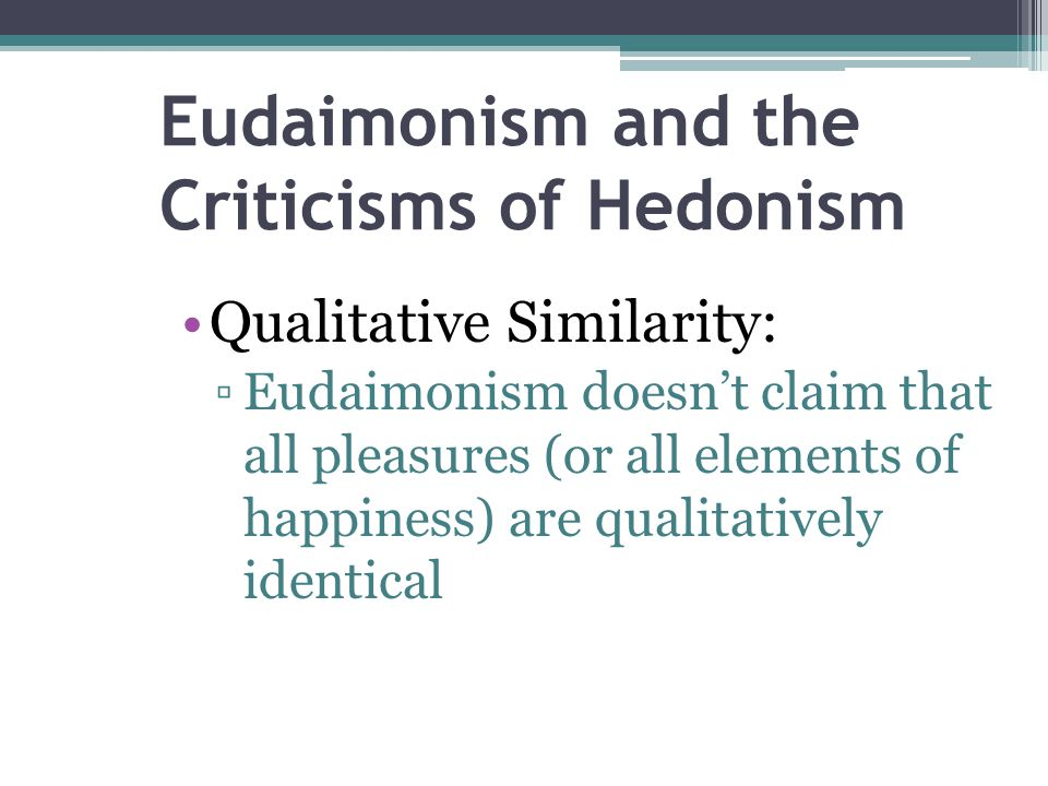 Eudaimonism and the Criticisms of Hedonism