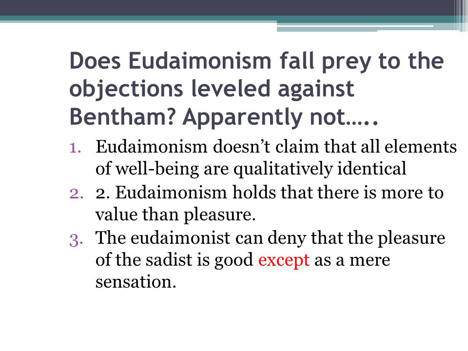 Does Eudaimonism fall prey to the objections leveled against Bentham