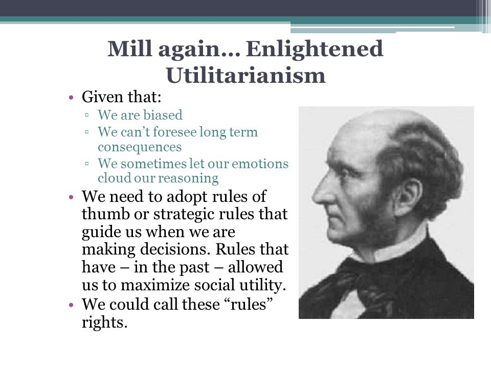 Mill again… Enlightened Utilitarianism
