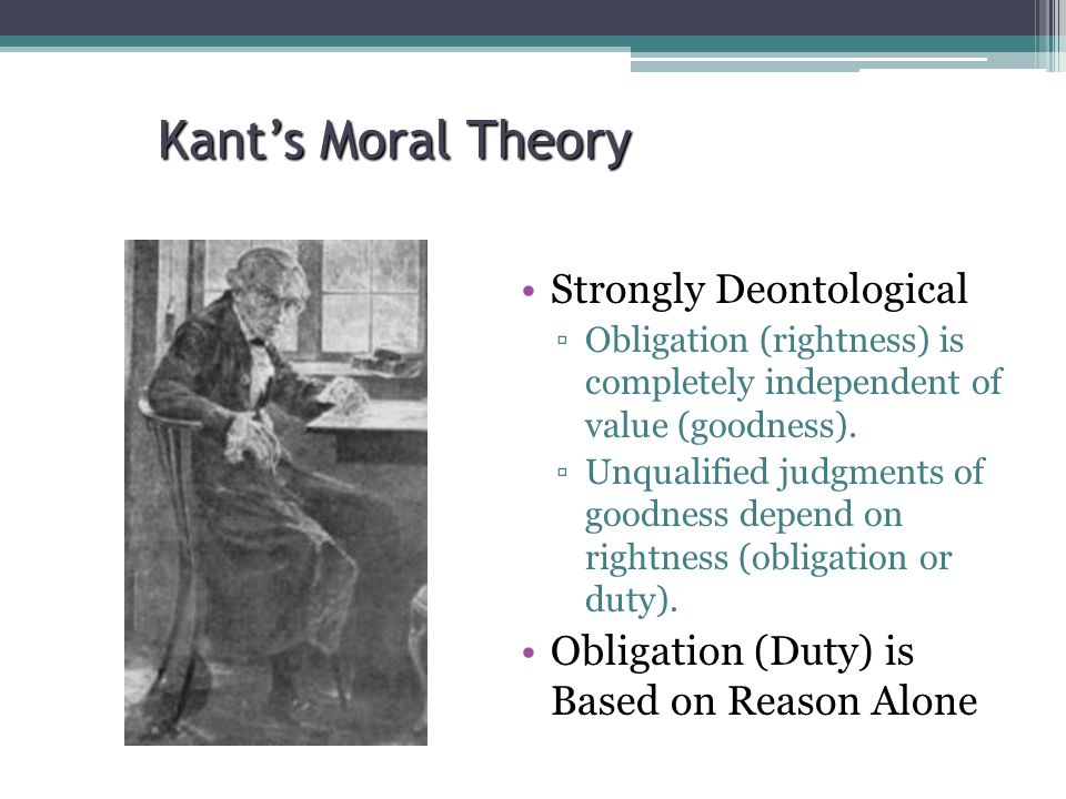 Kant's Moral Theory Strongly Deontological