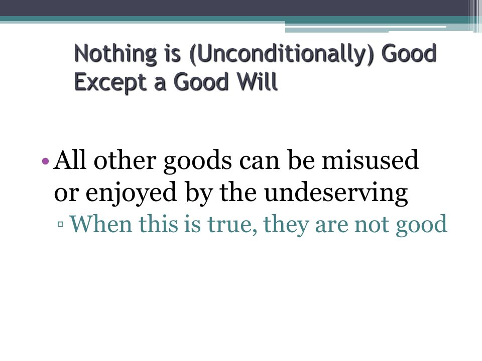 Nothing is (Unconditionally) Good Except a Good Will