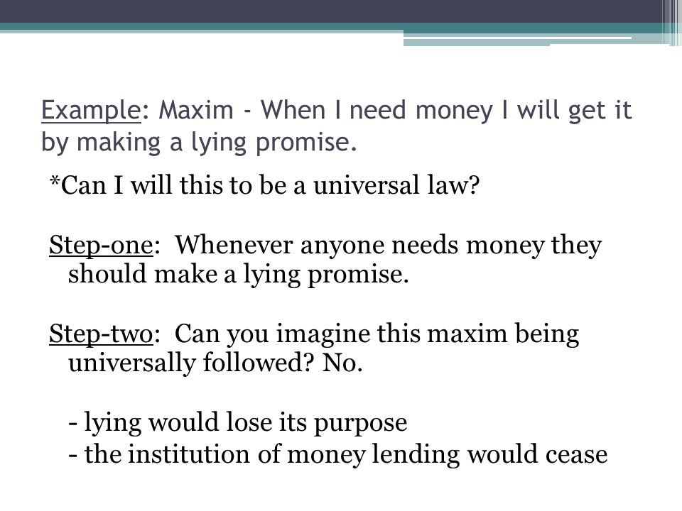 Example: Maxim - When I need money I will get it by making a lying promise.