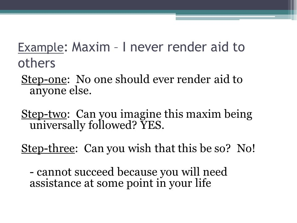 Example: Maxim – I never render aid to others