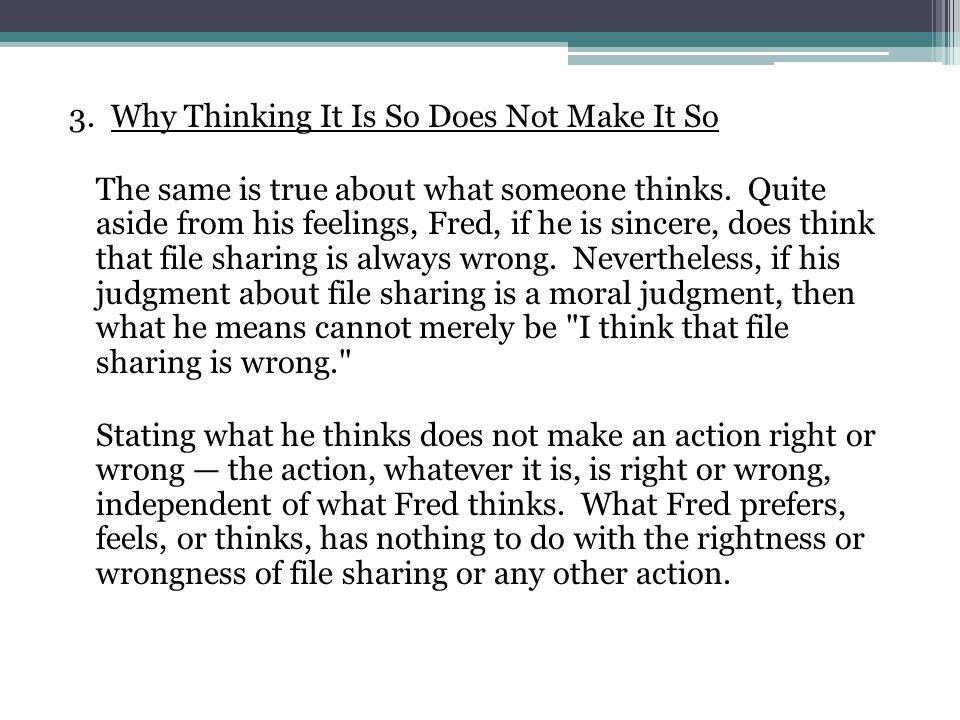3. Why Thinking It Is So Does Not Make It So The same is true about what someone thinks.
