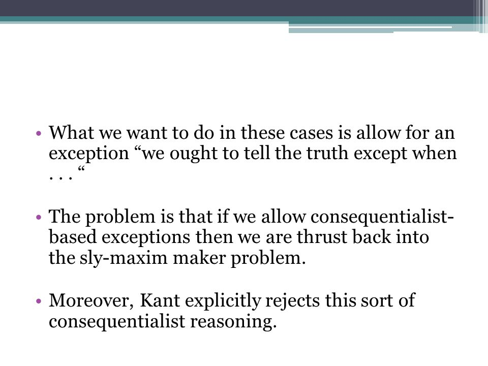 What we want to do in these cases is allow for an exception we ought to tell the truth except when . . .