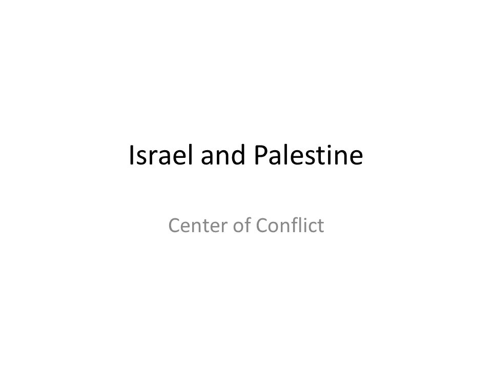 Israel and Palestine Center of Conflict