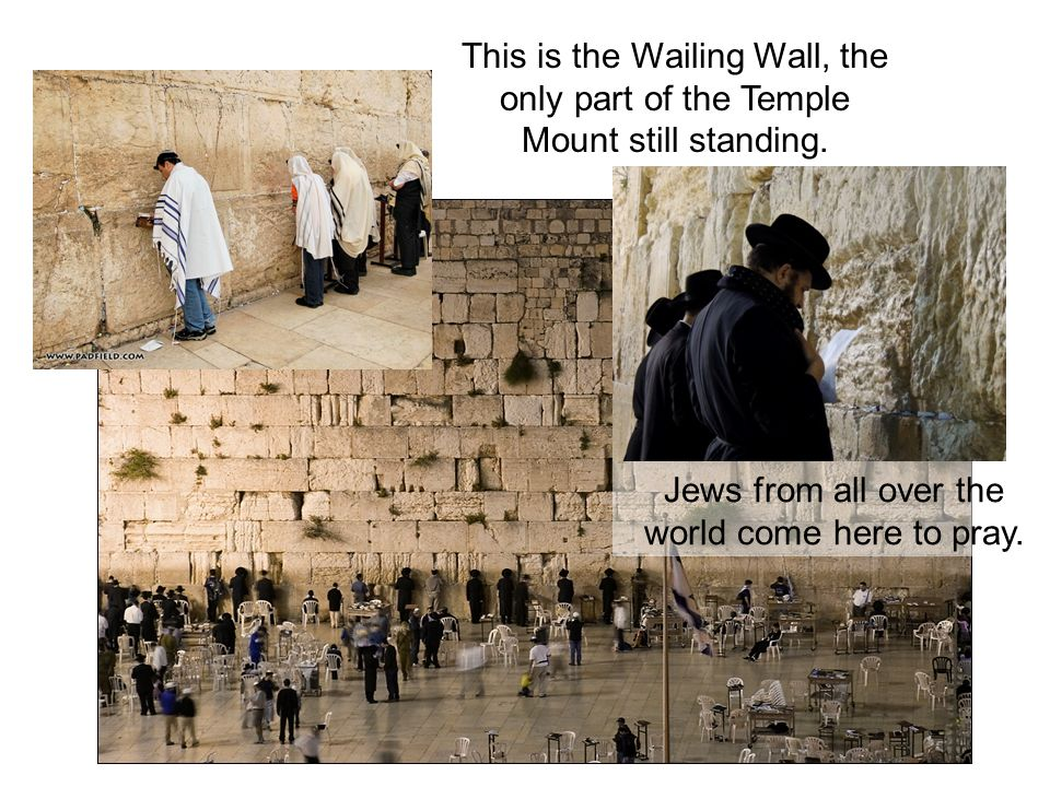Jews from all over the world come here to pray.