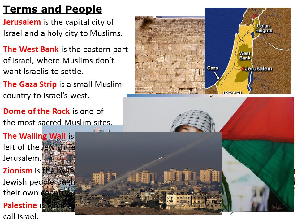 Terms and People Jerusalem is the capital city of Israel and a holy city to Muslims.