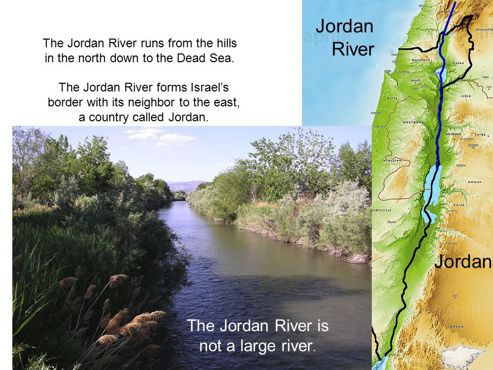 The Jordan River is not a large river.