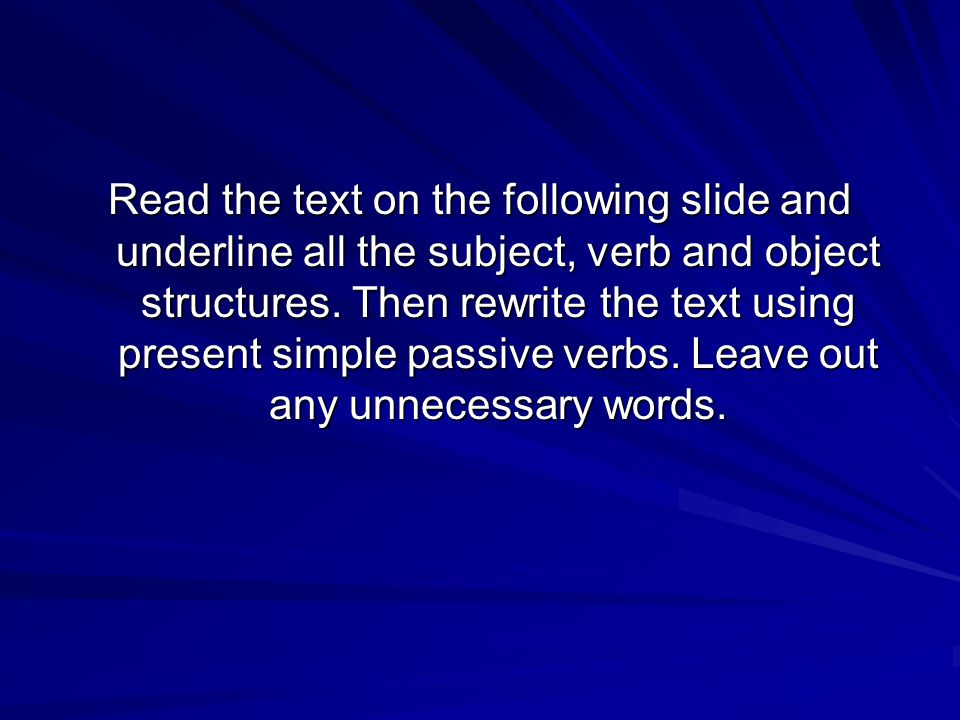 Read the text on the following slide and underline all the subject, verb and object structures.