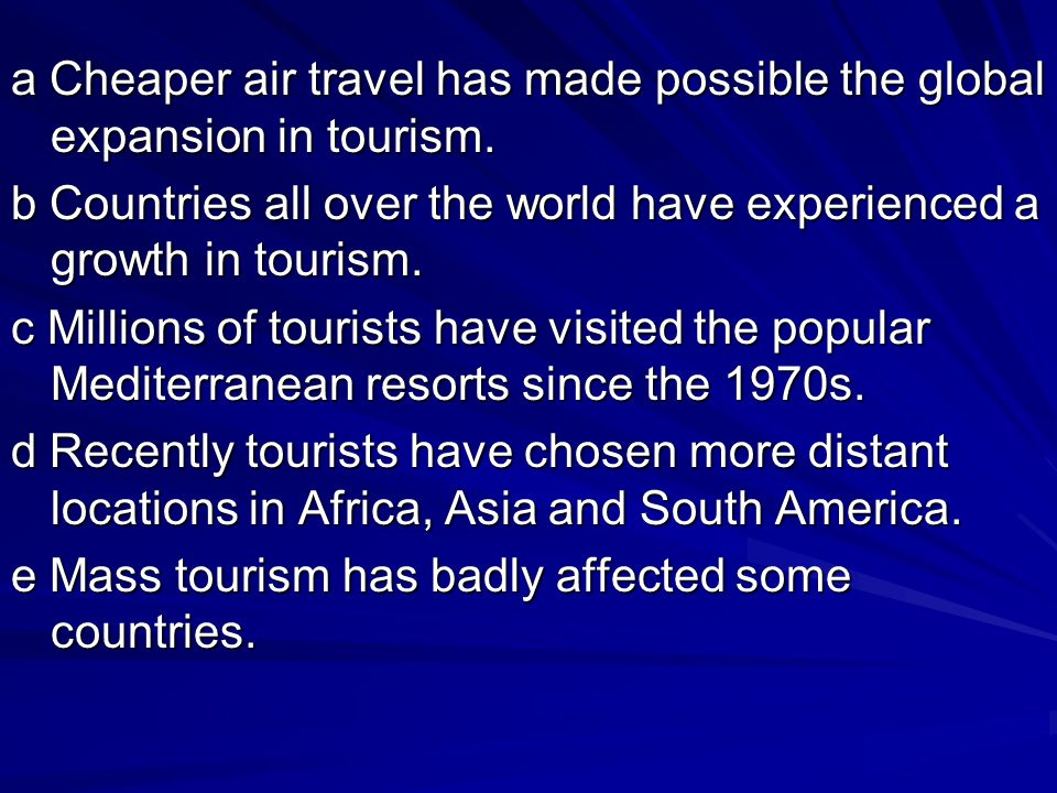 a Cheaper air travel has made possible the global expansion in tourism