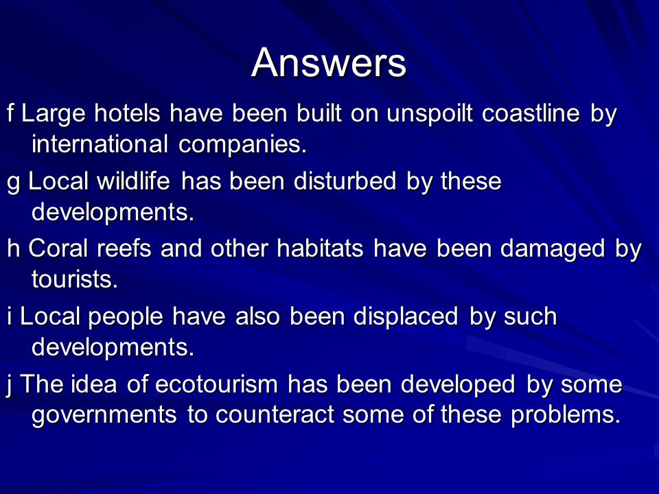 Answers f Large hotels have been built on unspoilt coastline by international companies. g Local wildlife has been disturbed by these developments.