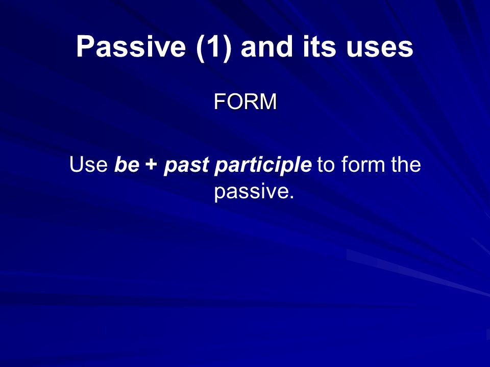 Use be + past participle to form the passive.