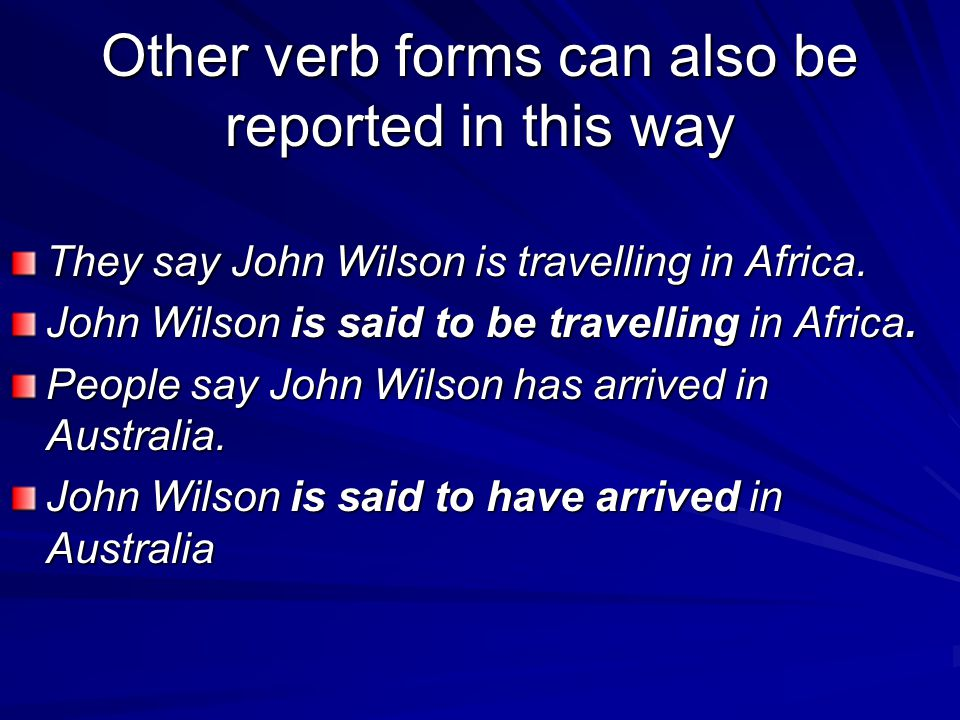 Other verb forms can also be reported in this way