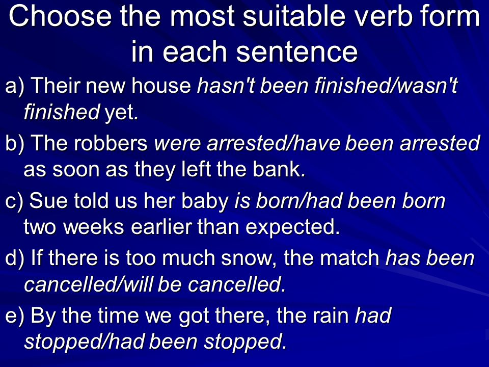 Choose the most suitable verb form in each sentence