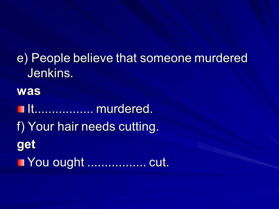 e) People believe that someone murdered Jenkins.