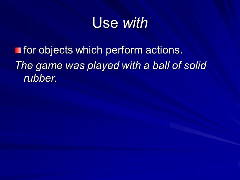 Use with for objects which perform actions.