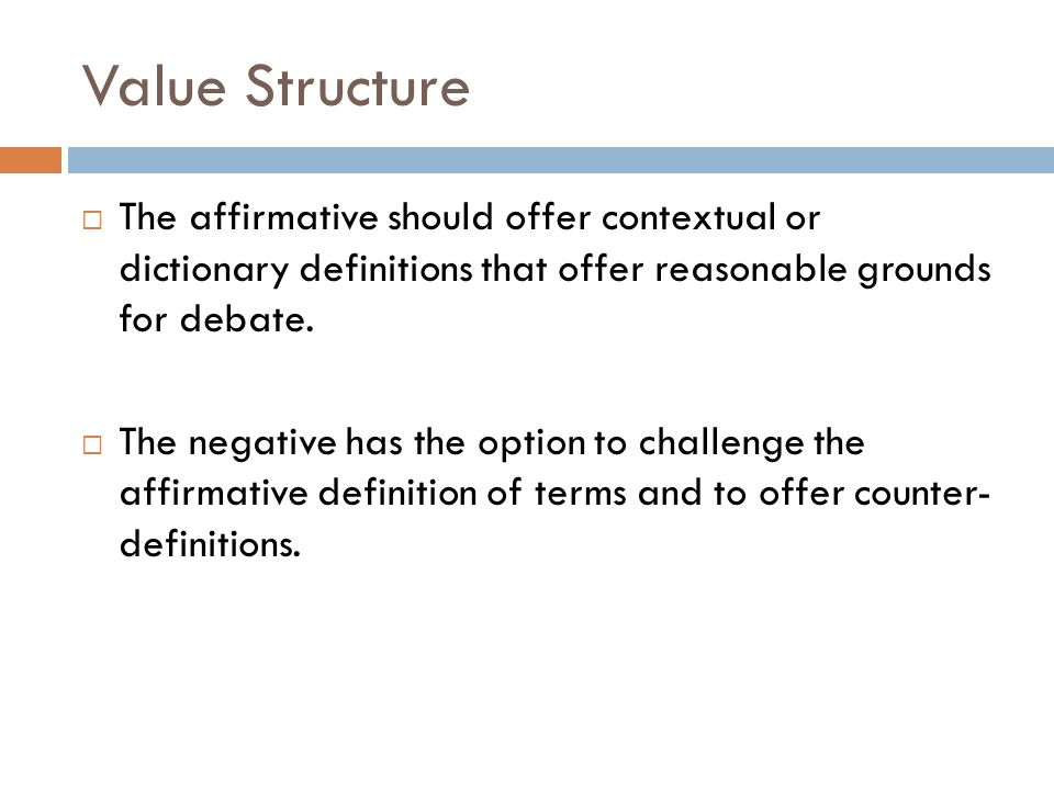 Value Structure The affirmative should offer contextual or dictionary definitions that offer reasonable grounds for debate.