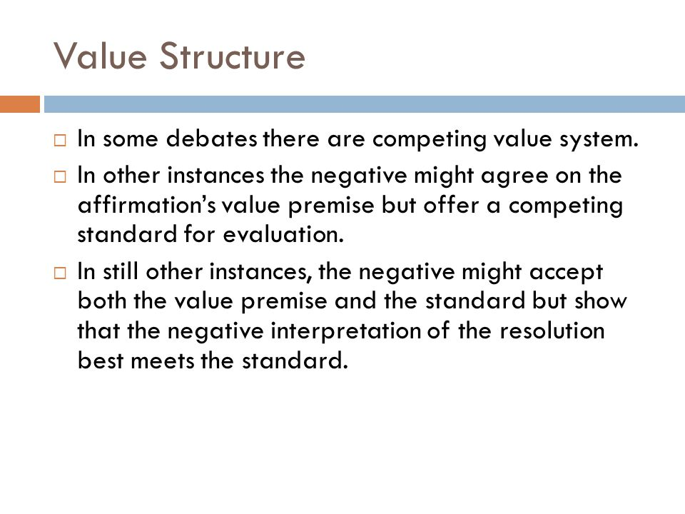 Value Structure In some debates there are competing value system.