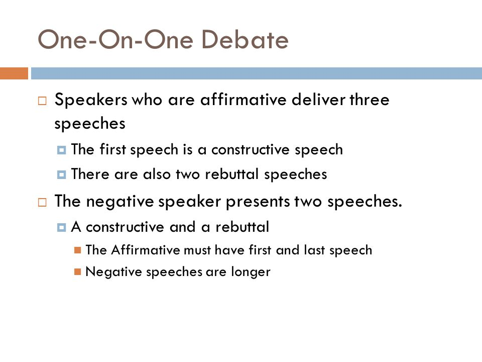 One-On-One Debate Speakers who are affirmative deliver three speeches