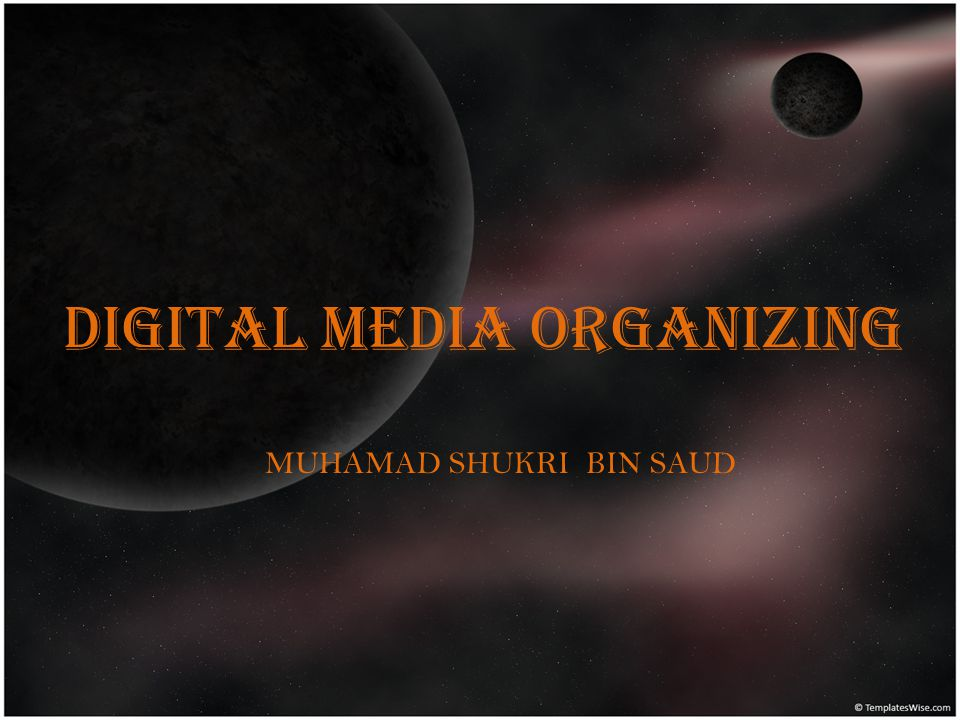 DIGITAL MEDIA ORGANIZING