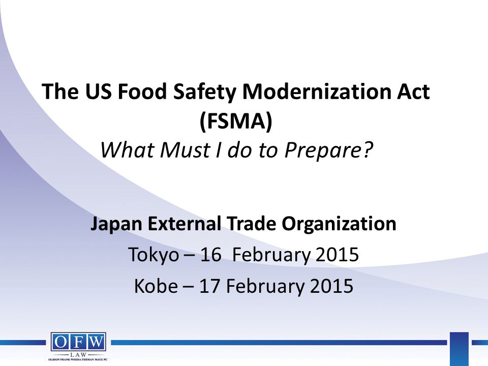 The US Food Safety Modernization Act (FSMA) What Must I do to Prepare