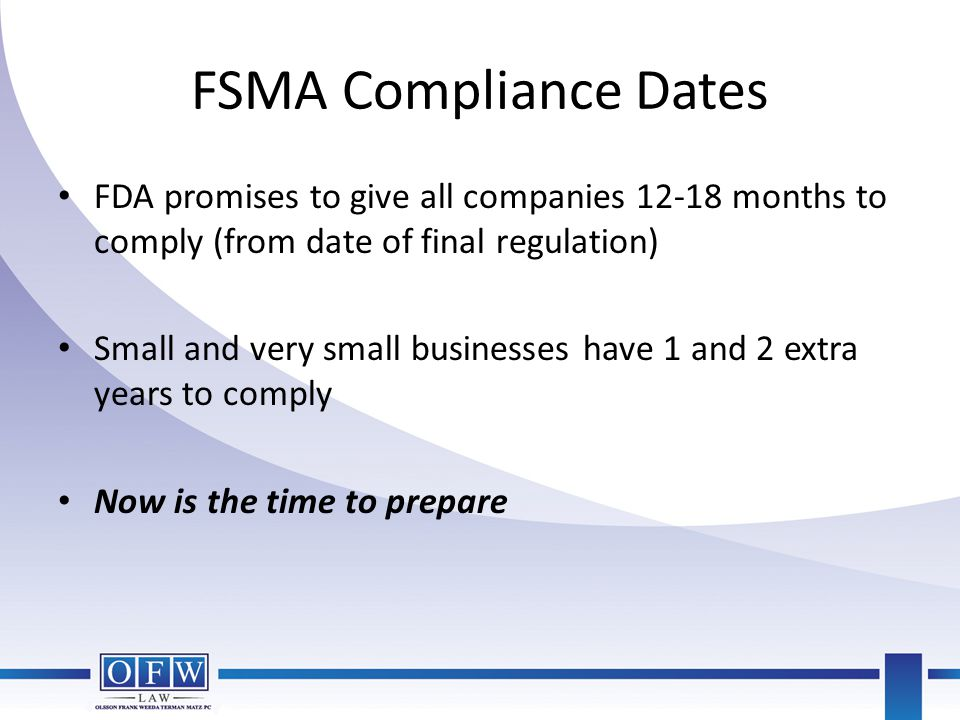 FSMA Compliance Dates FDA promises to give all companies 12-18 months to comply (from date of final regulation)
