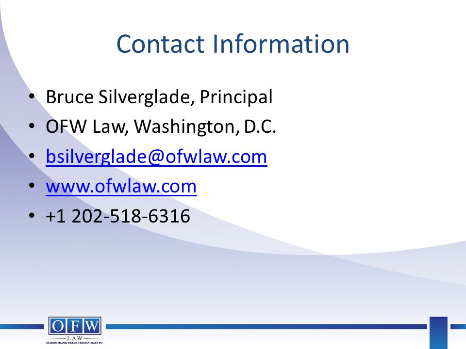 Contact Information Bruce Silverglade, Principal. OFW Law, Washington, D.C. bsilverglade@ofwlaw.com.