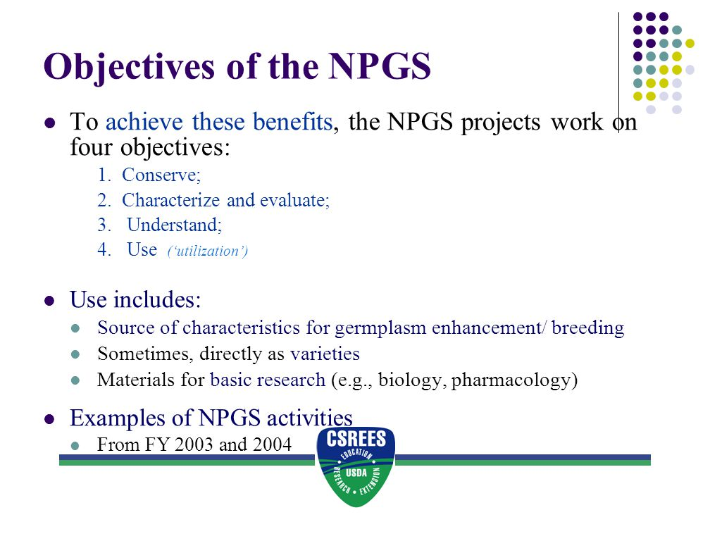 Objectives of the NPGS To achieve these benefits, the NPGS projects work on four objectives: 1. Conserve;