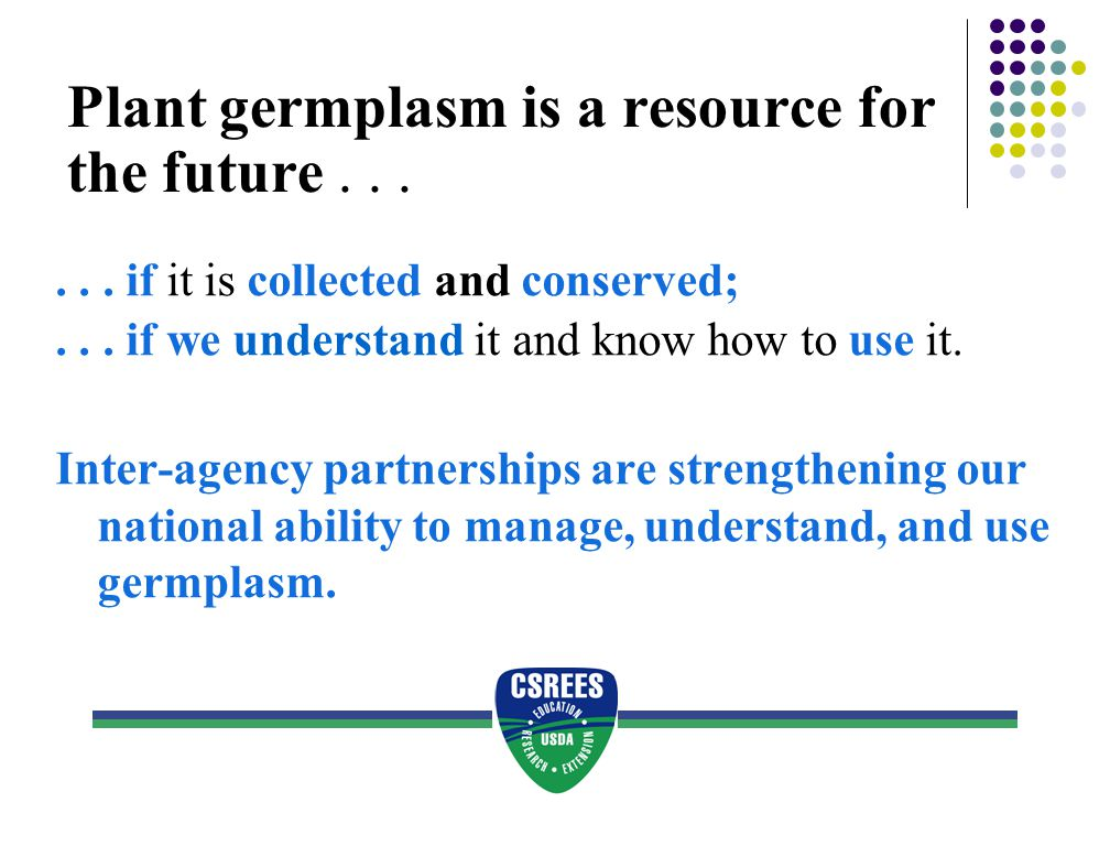 Plant germplasm is a resource for the future . . .