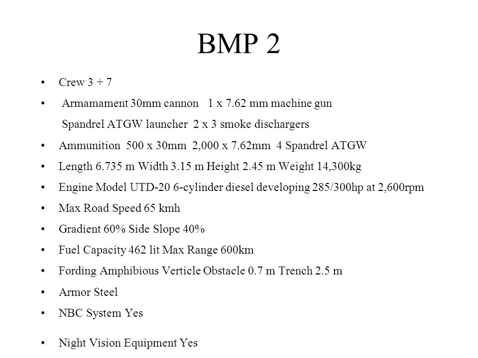 BMP 2 Crew 3 + 7 Armamament 30mm cannon 1 x 7.62 mm machine gun