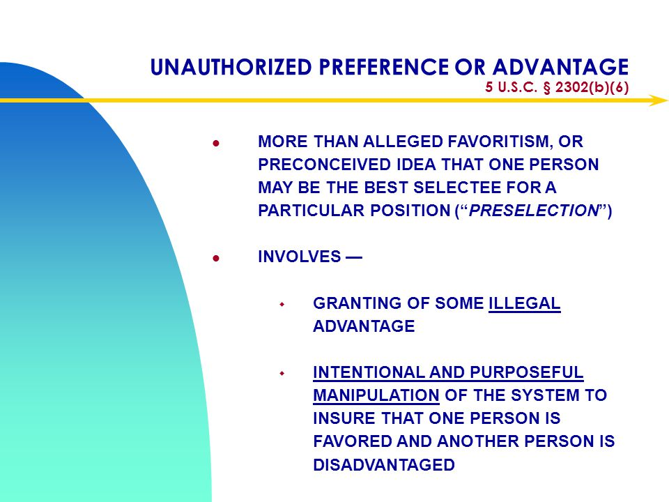 UNAUTHORIZED PREFERENCE OR ADVANTAGE 5 U.S.C. § 2302(b)(6)