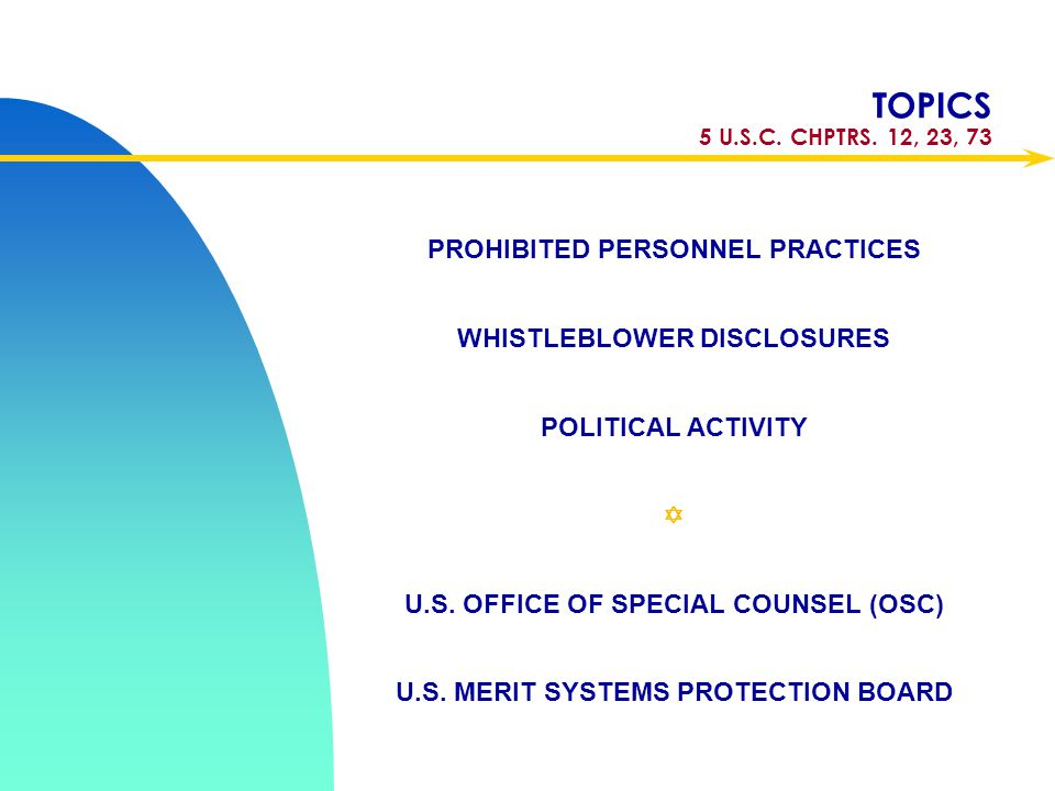 TOPICS 5 U.S.C. CHPTRS. 12, 23, 73 PROHIBITED PERSONNEL PRACTICES