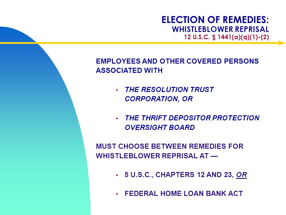 Apr-17 ELECTION OF REMEDIES: WHISTLEBLOWER REPRISAL 12 U.S.C. § 1441(a)(q)(1)-(2) EMPLOYEES AND OTHER COVERED PERSONS ASSOCIATED WITH.