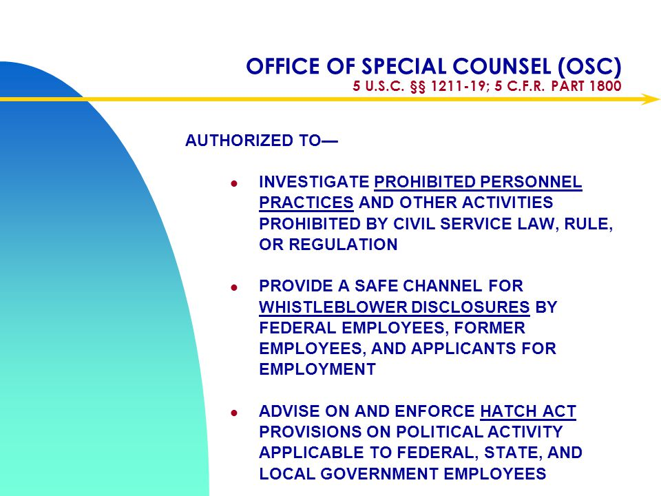 Apr-17 OFFICE OF SPECIAL COUNSEL (OSC) 5 U.S.C. §§ 1211-19; 5 C.F.R. PART 1800. AUTHORIZED TO—