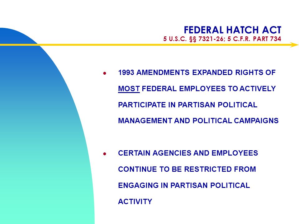 FEDERAL HATCH ACT 5 U.S.C. §§ 7321-26; 5 C.F.R. PART 734