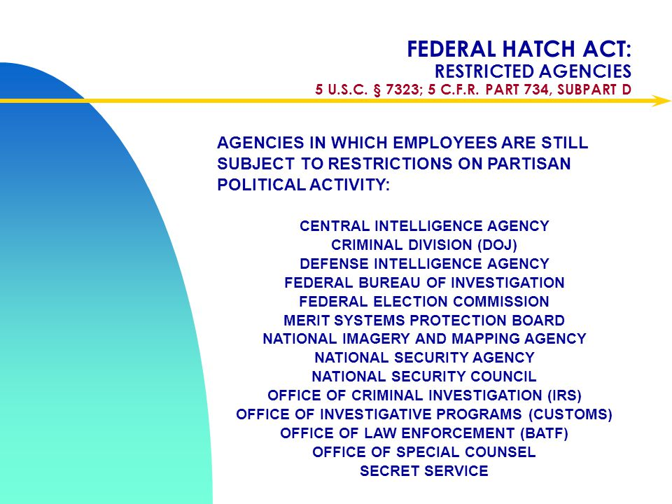Apr-17 FEDERAL HATCH ACT: RESTRICTED AGENCIES 5 U.S.C. § 7323; 5 C.F.R. PART 734, SUBPART D.